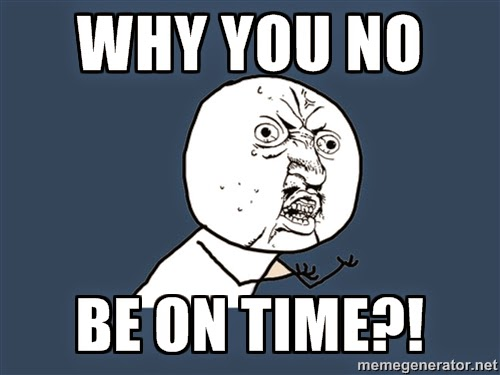 why-you-no-be-on-time-meme